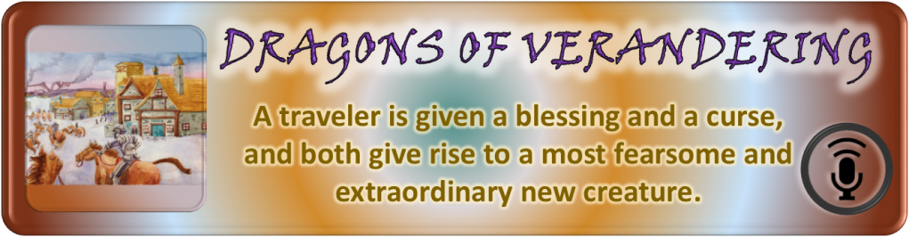 """Portal Button. Elongated rectangle. Rings of colored light emanate from the center. Inset on the left, a square with the digital drawing from the story and episode post. To the right of the image, the story and episode title, """"Dragons of Verandering."""" Below the title, the tagline. """"A traveler is given a blessing and a curse, and both give rise to a most fearsome and extraordinary new creature."""" Bottom right corner bears a stylized microphone on a stand emitting soundwaves enclosed by a circle. All polygonal shapes have curved corners."""
